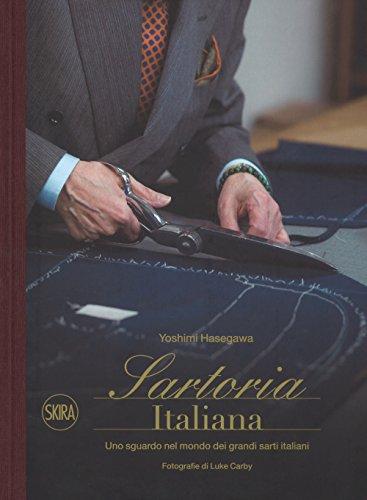 Sartoria italiana. Uno sguardo nel mondo dei grandi sarti italiani. Ediz. illustrata