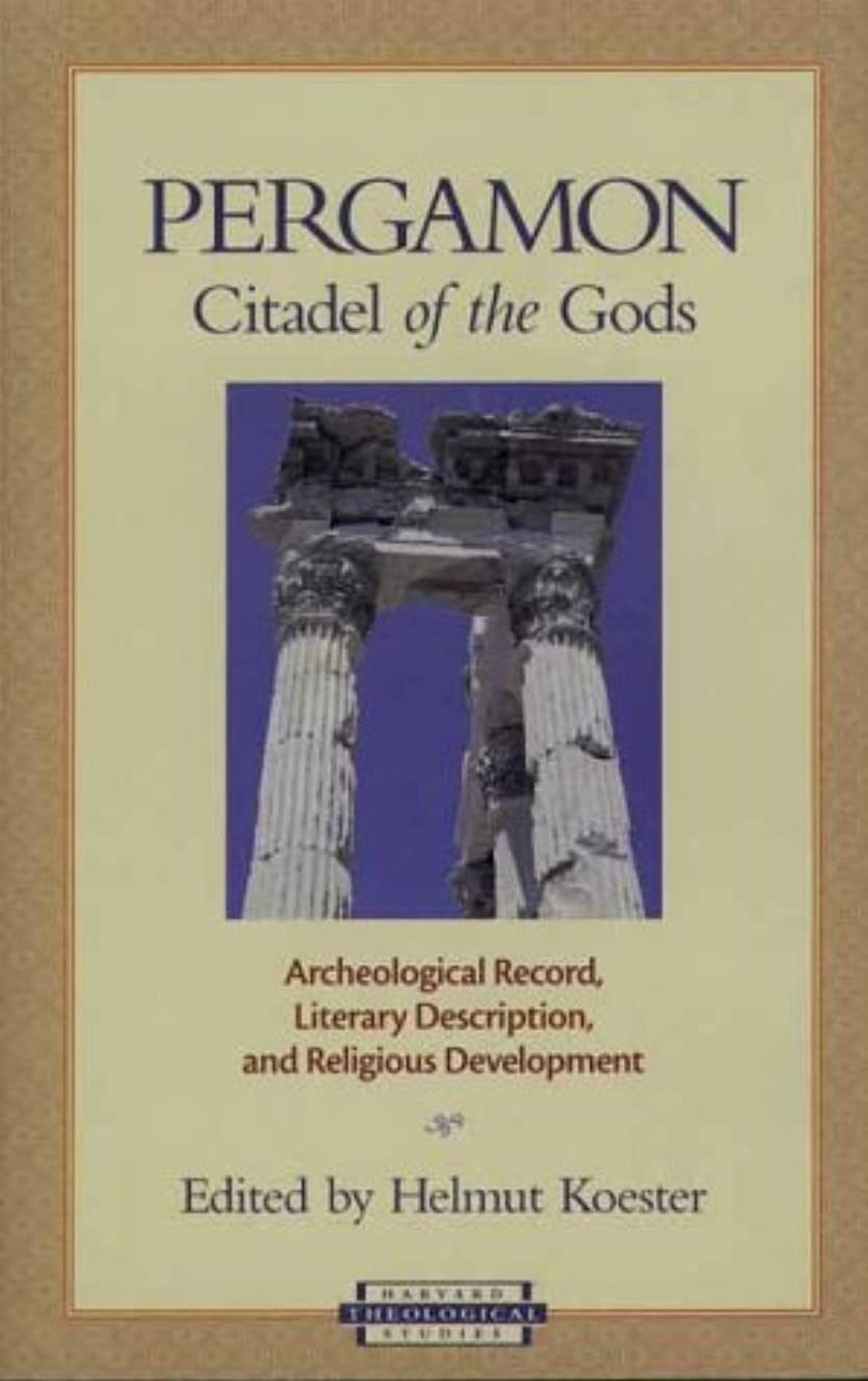 Pergamon Citadel of the Gods: Archaelogical Record, Literary Description, and Religious Development (Harvard Theological Studies)