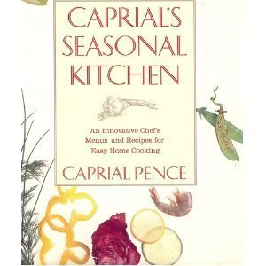 Caprial's Seasonal Kitchen: An Innovative Chef's Mouth-Watering Menus and Recipes for Easy Home Cooking 0882404172 Book Cover