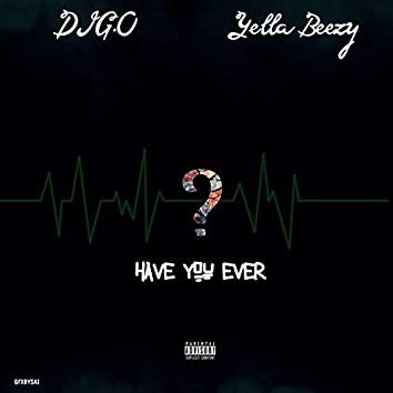 Have You Ever (feat. Yella Beezy)