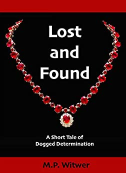 Lost and Found: A Short Tale of Dogged Determination (Short Tales Book 2) by [M.P. Witwer]