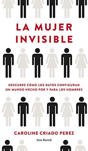 La mujer invisible: Descubre cómo los datos configuran un mundo hecho por y para los hombres (Los Tres Mundos) PDF EPUB Gratis descargar completo