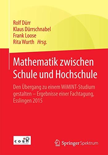 Mathematik zwischen Schule und Hochschule: Den Ãœbergang zu einem WiMINT-Studium gestalten - Ergebnisse einer Fachtagung, Esslingen 2015