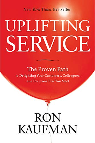 Uplifting Service: The Proven Path to Delighting Your Customers, Colleagues, and Everyone Else You Meet (English Edition)