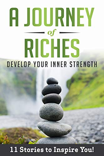 Develop Your Inner Strength A Journey Of Riches Kindle Edition By Of Riches A Journey Zavelle Susanne K Walsh Dean Tan Melanie Kaponay George Ayling Richard Tan Eric Messina Andre Cousins