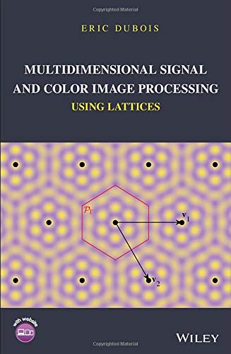 Compare Textbook Prices for Multidimensional Signal and Color Image Processing Using Lattices 1 Edition ISBN 9781119111740 by Dubois, Eric
