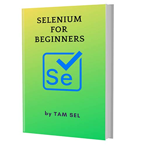 SELENIUM FOR BEGINNERS: Learn Coding Fast! SELENIUM Crash Course, A QuickStart eBook, Tutorial Book with Hands-On Projects, In Easy Steps! An Ultimate Beginner's Guide!