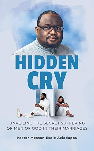 Compare Textbook Prices for Hidden Cry: Unveiling the Secret Suffering of Men of God in their Marriages  ISBN 9798597691374 by Aziadapou, Pastor Messan