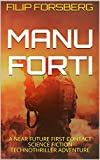 MANU FORTI: A near future first contact science fiction technothriller adventure (Jonathan Jarl Series Book 4) (English Edition)
