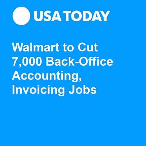 Walmart to Cut 7,000 Back-Office Accounting, Invoicing Jobs audiobook cover art