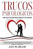 Trucos Psicológicos - Para que se obsesione por ti y te extrañe: Cómo hacer para que siempre desee verte y que no sea una relación tóxica con ansiedad y codependencia. Domina tus emociones
