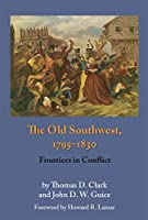The Old Southwest, 1795-1830: Frontiers in Conflict