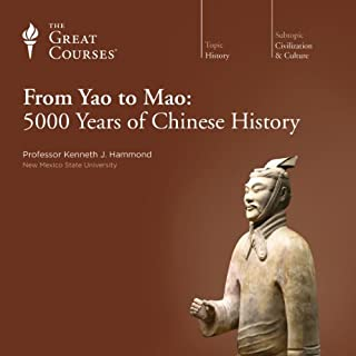From Yao to Mao: 5000 Years of Chinese History                   Written by:                                                                                                                                 Kenneth J. Hammond,                                                                                        The Great Courses                               Narrated by:                                                                                                                                 Kenneth J. Hammond                      Length: 18 hrs and 14 mins     17 ratings     Overall 4.5