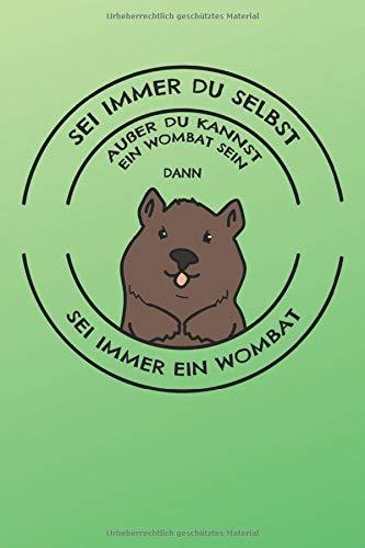 Notizbuch: Sei Immer Du Selbst Außer Du Kannst Ein Wombat Sein