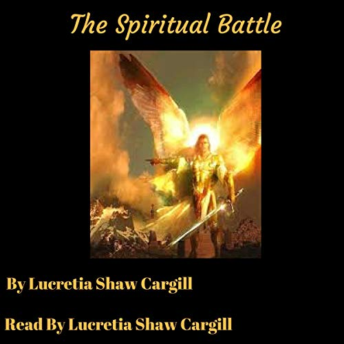 The Spiritual Battle                   By:                                                                                                                                 Lucretia Shaw Cargill                               Narrated by:                                                                                                                                 Lucretia Shaw Cargill                      Length: 4 hrs and 13 mins     Not rated yet     Overall 0.0