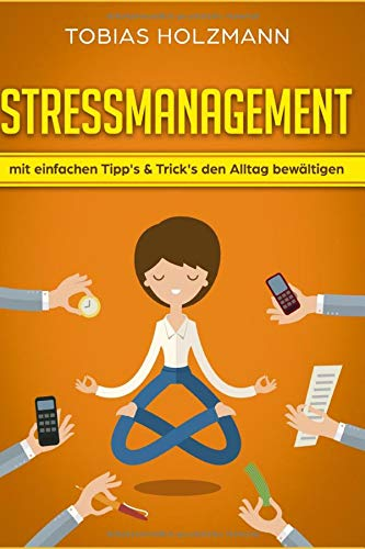 STRESSMANAGEMENT!: Mit einfachen Tipp's & Trick's den Alltag bewältigen