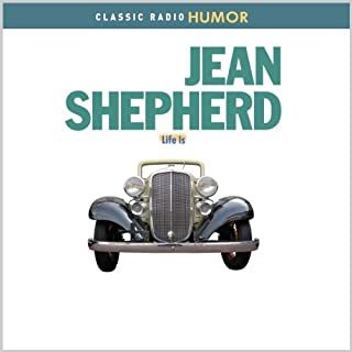Jean Shepherd     Life Is              By:                                                                                                                                 Jean Shepherd                               Narrated by:                                                                                                                                 Jean Shepherd                      Length: 5 hrs and 51 mins     22 ratings     Overall 3.9