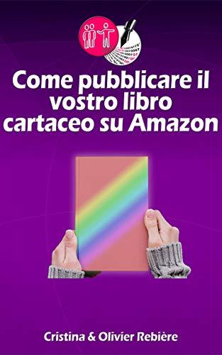 Come pubblicare il vostro libro cartaceo su Amazon (Strumenti per autori Vol. 2)