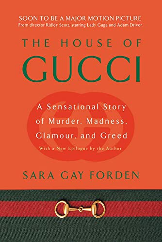 The House of Gucci: A Sensational Story of Murder, Madness, Glamour, and...