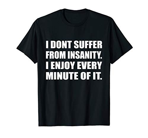 I Don't Suffer From Insanity I Enjoy Every Minute Of It Poe T-Shirt