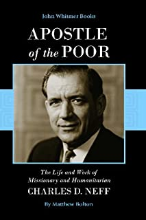Apostle of the Poor: The Life and Work of Missionary and Humanitarian Charles D. Neff by Bolton, Matthew (2006) Paperback