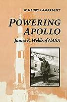 Powering Apollo: James E. Webb of NASA (New Series in Nasa History)