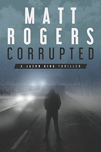 Corrupted: A Jason King Thriller (Jason King Series, Band 5)