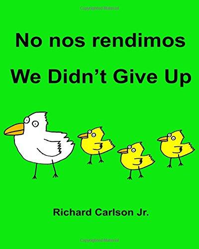 No nos rendimos We Didn't Give Up : Libro ilustrado para niños Español (Latinoamérica)-Inglés (Edición bilingüe) (www.rich.center)