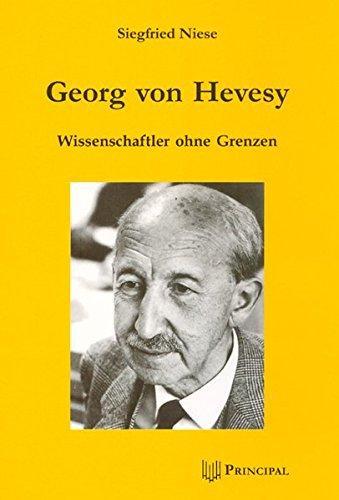Georg von Hevesy: 1885-1966: Wissenschaftler ohne Grenzen