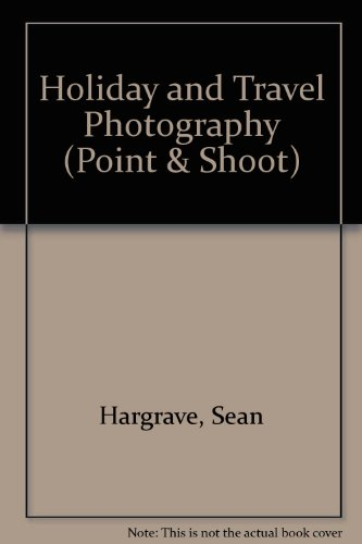 Point and Shoot: Getting the Best from Your Compact Camera: Holiday and Travel Photography (Point-and-shoot) (Point & Shoot)