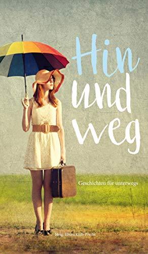 Hin und weg - Geschichten für unterwegs (German Edition)