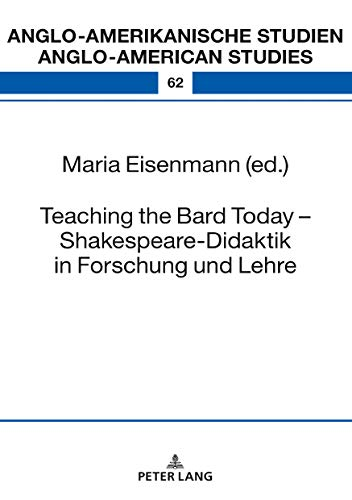 Teaching the Bard Today Shakespeare-Didaktik in Forschung und Lehre (Anglo-amerikanische Studien / Anglo-American Studies Book 62) (English Edition)