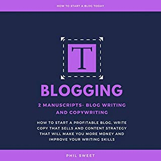 Blogging: 2 Manuscripts - Blog Writing and Copywriting - How to Start a Profitable Blog, Write Copy That Sells and Content Strategy That Will Make You More Money audiobook cover art