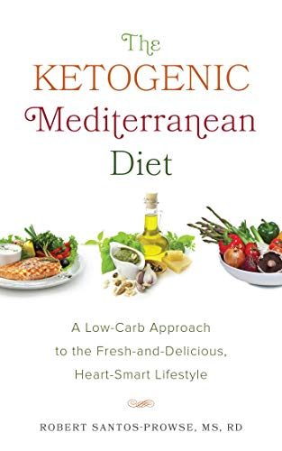 The Ketogenic Mediterranean Diet: A Low-Carb Approach to the Fresh-and-Delicious, Heart-Smart Lifest