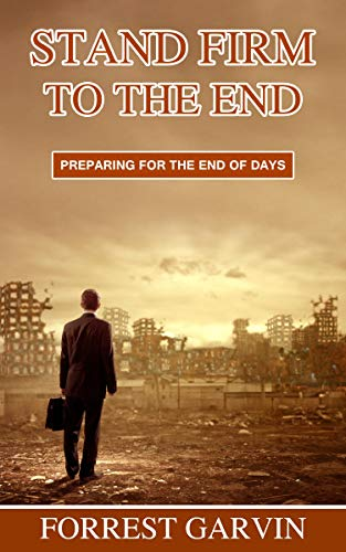 Stand Firm to the End: Preparing for the End of Days (Christian Preppers Series Book 2) by [Forrest Garvin]