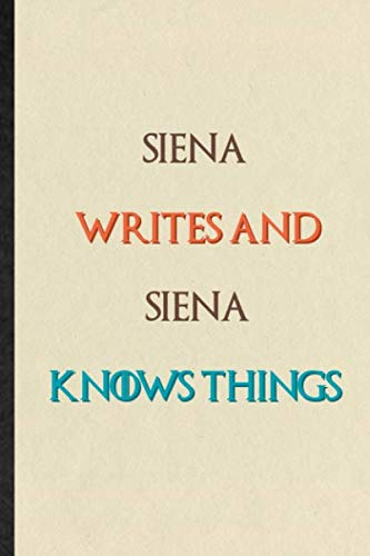 Siena Writes And Siena Knows Things: Novelty Blank Lined Personalized First Name Notebook/ Journal, Appreciation Gratitude Thank You Graduation Souvenir Gag Gift, Fashionable Fun Graphic