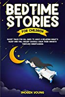 Bedtime Stories For Children: Short Tales for all ages to have A Relazing Night's Sleep and fall asleep Quickly. Calm Their Anxiety Through Mindfulness.