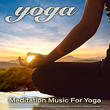 Yoga: Meditation Music For Yoga, Yoga Music Playlists For Yoga Class, Music For Focus and Concentration, Mindfulness, Healing and Wellness