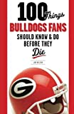 100 Things Bulldogs Fans Should Know & Do Before They Die (100 Things...Fans Should Know)