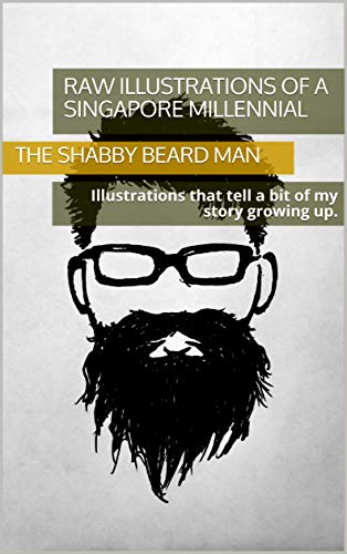 Raw illustrations of a Singapore Millennial: Illustrations that tell a bit of my story growing up. (English Edition)