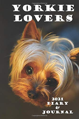 Yorkie Lovers 2021 Diary and Journal: Handy A5 or 6 x 9 weekly planner for 2021. Notebook diary with weekly pages and facing page for journaling or writing notes. Idea Gift for family and friends.