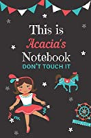 This is Acacia's notebook please don't touch it: personalized lined notebook/journal gift for Acacia I A unique notebook gift for birthday or any occasion.