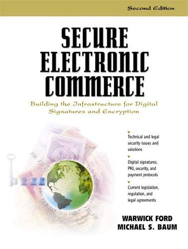 Compare Textbook Prices for Secure Electronic Commerce: Building the Infrastructure for Digital Signatures and Encryption Subsequent Edition ISBN 0076092009450 by Ford, Warwick,Baum, Michael S.