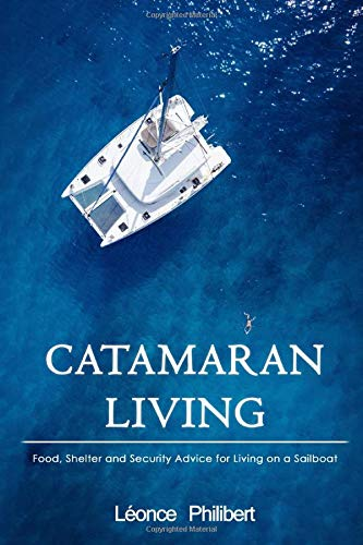 Catamaran Living: Food, Shelter and Security Advice for Living on a Sailboat
