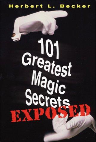 101 Greatest Magic Secrets Exposed