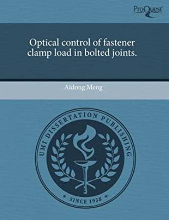 [Optical Control of Fastener Clamp Load in Bolted Joints.] (By: Aidong Meng) [published: September, 2011]