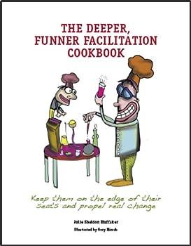 The Deeper, Funner Facilitation Cookbook 0615286828 Book Cover
