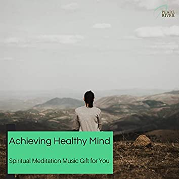 Achieving Healthy Mind - Spiritual Meditation Music Gift For You