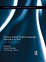 Primary School English-Language Education in Asia: From Policy to Practice (Routledge Critical Studies in Asian Education Book 1)