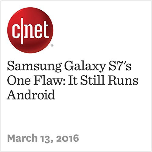 Samsung Galaxy S7's One Flaw: It Still Runs Android audiobook cover art